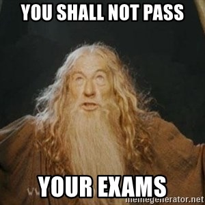You shall not pass - YOU SHALL NOT PASS YOUR EXAMS