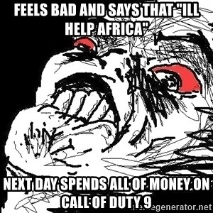 """Ffffuuuu - feels bad and says that """"ill help africa"""" next day spends all of money on call of duty 9"""