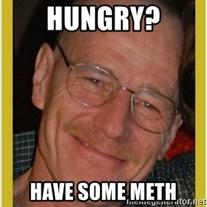 Walter White - Hungry? have some meth