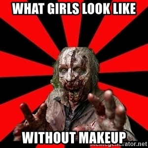 Zombie - What girls look like Without makeup