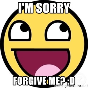 Awesome Smiley - I'm sorry forgive me? :d