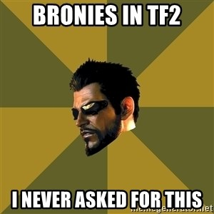 Adam Jensen - bronies in tf2 i never asked for this