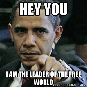 Pissed off Obama - hey you  i am the leader of the free world