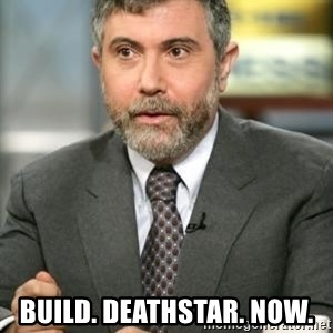 Krugman - Build. Deathstar. Now.