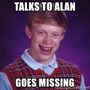 Complete Fucking Moron - talks to alan goes missing