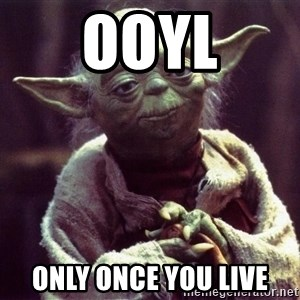 Yoda - OOYL Only Once you live