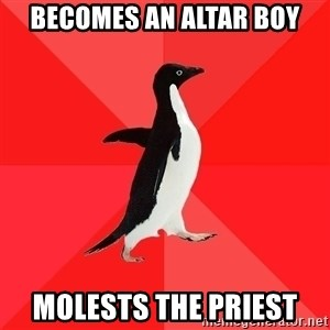 Socially Awesome Penguin - becomes an altar boy molests the priest