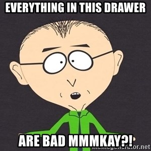 mr mackey - Everything in this drawer are bad mmmkay?!