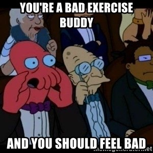 Zoidberg - You're a bad exercise buddy And you should feel bad