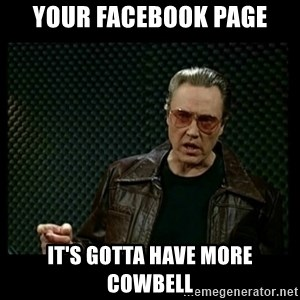 Christopher Walken Cowbell - Your Facebook page It's gotta have more cowbell