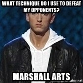 Eminem - What technique do I use to defeat my opponents? Marshall Arts
