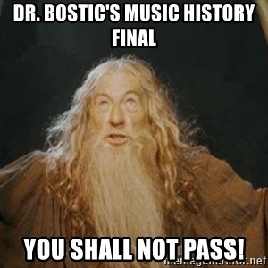 You shall not pass - Dr. bostic's music history final you shall not pass!
