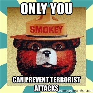 Smokey the Bear - ONLY YOU CAN PREVENT TERRORIST ATTACKS