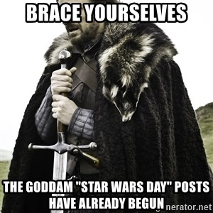 """Sean Bean Game Of Thrones - Brace yourselves the goddam """"star wars day"""" posts have already begun"""