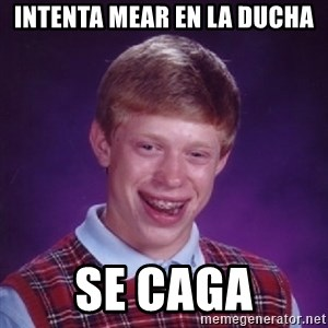 Bad Luck Brian - intenta mear en la ducha se caga