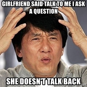 Jackie Chan - Girlfriend said talk to me I ask a question She doesn't talk back