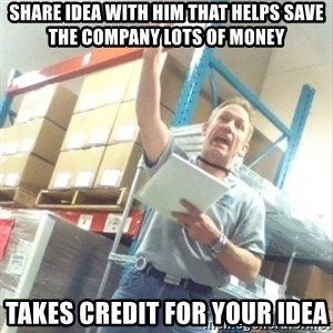 Boss Cocky Chris - share idea with him that helps save the company lots of money takes credit for your idea
