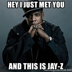 Jay Z problem - hey i just met you and this is jay-z