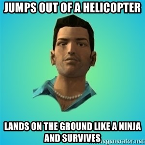Terrible Tommy - Jumps out of a helicopter Lands on the ground like a ninja and survives