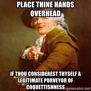 Joseph Ducreux - Place thine hands overhead if thou considerest thyself a legitimate purveyor of coquettishness