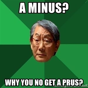 High Expectations Asian Father - a minus? why you no get a prus?