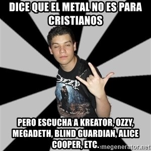 Metal Boy From Hell - dice que el metal no es para cristianos pero escucha a kreator, ozzy, megadeth, blind guardian, alice cooper, etc.