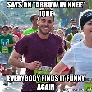 "Ridiculously photogenic guy (Zeddie) - Says an ""arrow in knee"" joke Everybody finds it funny again"