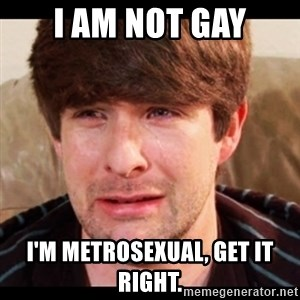 SAD_IAN_HECOX - I am not gay i'm metrosexual, get it right.