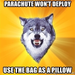 Courage Wolf - parachute won't deploy use the bag as a pillow