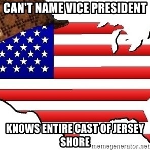 Scumbag America - can't name vice president knows entire cast of jersey shore
