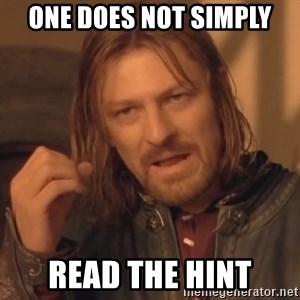 Aragorn - ONE DOES NOT SIMPLY READ THE HINT