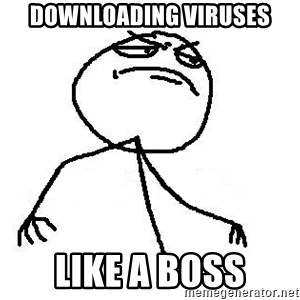 Like A Boss - DOwnloading viruses like a boss