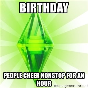 Sims - Birthday people cheer nonstop for an hour