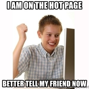 Computer kid - i am on the hot page better tell my friend now