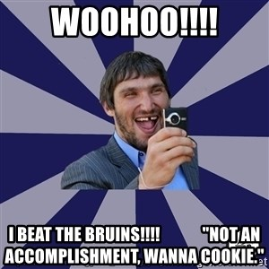 """typical_hockey_player - Woohoo!!!! I Beat The Bruins!!!!             """"not An Accomplishment, Wanna Cookie."""""""