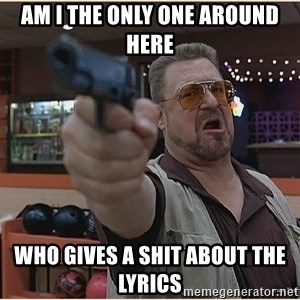 WalterGun - Am I the only one around here who gives a shit about the lyrics