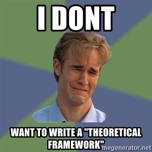 "Sad Face Guy - I DONT WANT TO WRITE A ""THEORETICAL FRAMEWORK"""