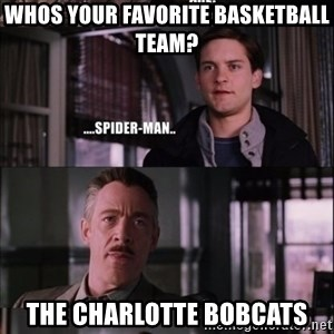 peter parker - whos your favorite basketball team? The charlotte bobcats