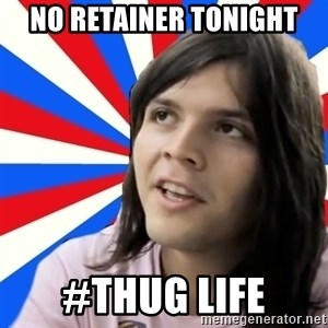 paul-despedida - No retainer tonight #thug life