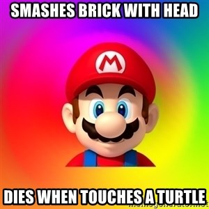 Mario Says - Smashes brick with head Dies when touches a turtle