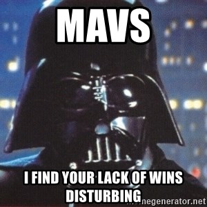 Darth Vader - Mavs i find your lack of wins disturbing