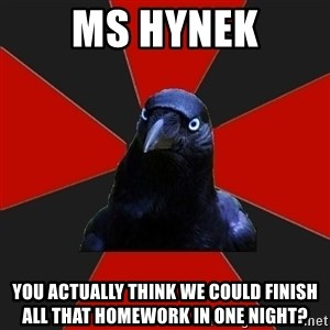 Gothiccrow - ms hynek you actually think we could finish all that homework in one night?