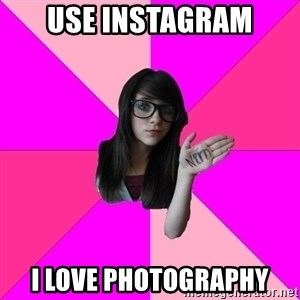 Idiot Nerd Girl - use instagram i love photography