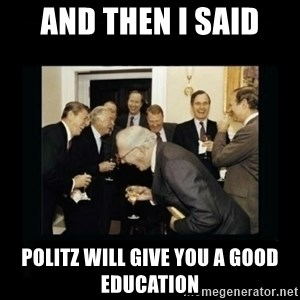 Rich Men Laughing - And then i said politz will give you a good education