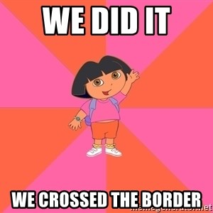 Noob Explorer Dora - We Did It  We Crossed The Border