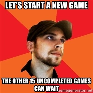 Optimistic Indie Developer - LET'S START A NEW GAME THE OTHER 15 UNCOMPLETED GAMES CAN WAIT