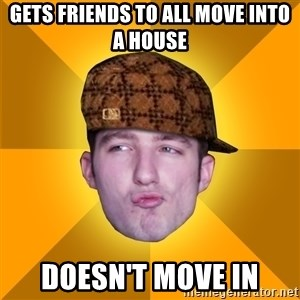 Scumbag Kootra Newest - Gets friends to all move into a house Doesn't move in