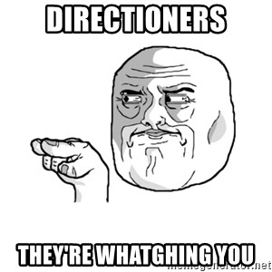 i'm watching you meme - Directioners they're whatghing you