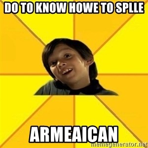 es bakans - Do to know howe to splle  Armeaican
