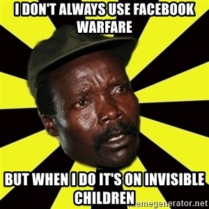 KONY THE PIMP - I don't always use Facebook warfare But when I do it's on invisible children